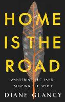 Home Is the Road: Wandering the Land,...