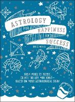 Astrology for Happiness and Success:...