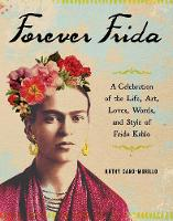 Forever Frida: A Celebration of the...