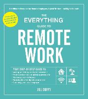 The Everything Guide to Remote Work:...