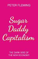 Sugar Daddy Capitalism The Dark Side...