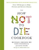 The How Not To Die Cookbook: Over 100...