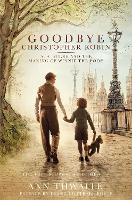 Goodbye Christopher Robin: A. A. ...