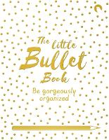 The Little Bullet Book: Be Gorgeously...