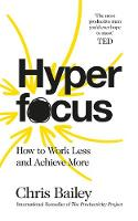Hyperfocus: How to Work Less to...