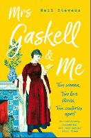 Mrs Gaskell and Me: Two Women, Two...