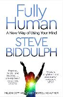 Fully Human: A New Way of Using Your...
