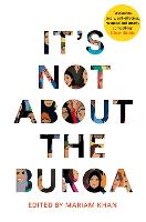 It's Not About the Burqa: Muslim ...