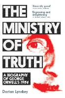 The Ministry of Truth: A Biography of...