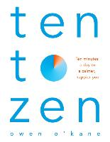 Ten to Zen: Ten Minutes a Day to a...
