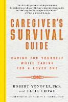 Caregiver's Survival Guide: Caring ...