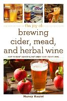 The Joy of Brewing Cider, Mead, and...