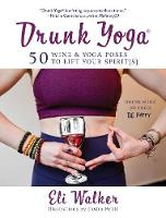 Drunk Yoga: 50 Wine & Yoga Poses to...