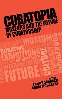 Curatopia: Museums and the Future of...