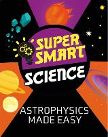 Super Smart Science: Astrophysics ...