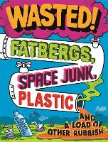 Wasted: Fatbergs, Space Junk, Plastic...
