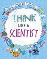 Train Your Brain: Think Like A Scientist