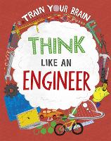 Train Your Brain: Think Like an Engineer