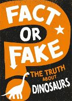 Fact or Fake: The Truth About Dinosaurs