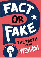 Fact or Fake: The Truth About Inventions