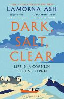 Dark, Salt, Clear: Life in a Cornish...
