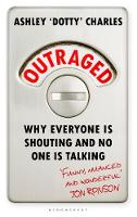 Outraged: Why Everyone is Shouting ...
