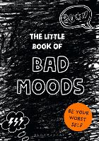 The Little Book of Bad Moods: Be Your...