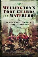 Wellington's Foot Guards at Waterloo:...