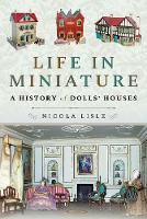 Life in Miniature: A History of ...