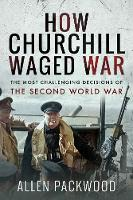 How Churchill Waged War: The Most...