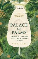 Palace of Palms: Tropical Dreams and...