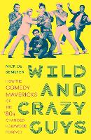 Wild and Crazy Guys: How the Comedy...