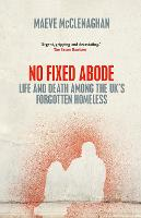 No Fixed Abode: Life and Death Among...