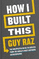 How I Built This: The Unexpected ...