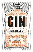 Gin: Distilled: The Essential Guide...