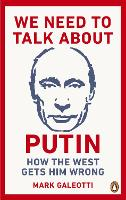 We Need to Talk About Putin: Why the...