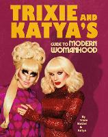 Trixie and Katya's Guide to Modern...