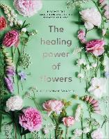 The Healing Power of Flowers: ...