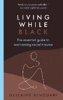 Living While Black: The Essential...