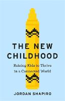 The New Childhood: Raising kids to...