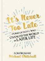 It's Never Too Late: Stories of ...