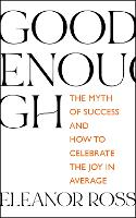 Good Enough: The Myth of Success and...
