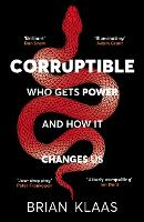 Corruptible: Who Gets Power and How ...