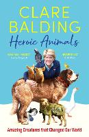 Heroic Animals: 100 Amazing Creatures...