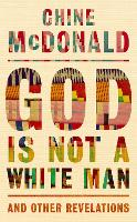 God Is Not a White Man: And Other...