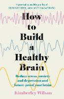 How to Build a Healthy Brain: Reduce...