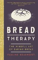 Bread Therapy: The Mindful Art of...