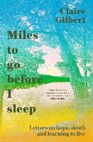 Miles To Go Before I Sleep: Letters ...