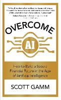 Overcome AI: How to Build a Secure...