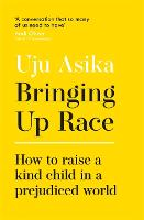 Bringing Up Race: How to Raise a Kind...